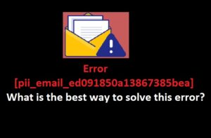 Error [pii_email_ed091850a13867385bea] What is the best way to solve this?